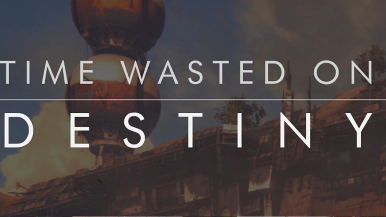 time wasted on destiny